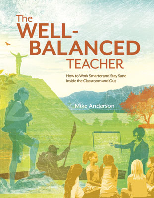 The Well-Balanced Teacher: How to Work Smarter and Stay Sane Inside the Classroom and Out (EBOOK)