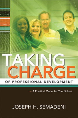 Taking Charge of Professional Development: A Practical Model for Your School