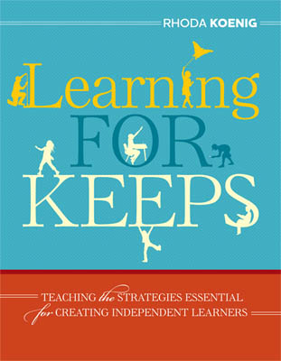 Learning for Keeps: Teaching the Strategies Essential for Creating Independent Learners EBOOK