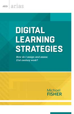 Digital Learning Strategies: How do I assign and assess 21st century work? (ASCD Arias)