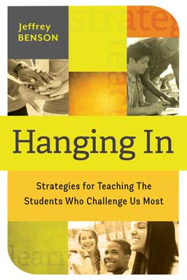 Hanging In: Strategies for Teaching the Students Who Challenge Us Most EBOOK