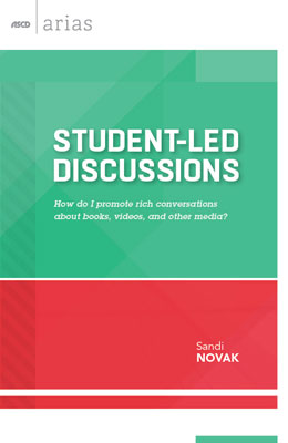 Student-Led Discussions: How Do I Promote Rich Conversations About Books, Videos, and Other Media? (ASCD Arias)