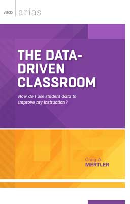 The Data-Driven Classroom: How Do I Use Student Data to Improve My Instruction? (ASCD Arias) EBOOK