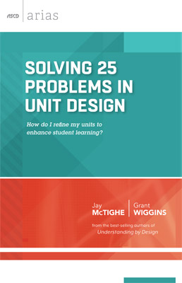 Solving 25 Problems in Unit Design: How do I refine my units to enhance student learning? (ASCD Arias) EBOOK