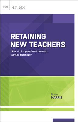 Retaining New Teachers: How Do I Support and Develop Novice Teachers? (ASCD Arias) EBOOK