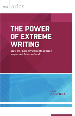 The Power of Extreme Writing: How do I help my students become eager and fluent writers? (ASCD Arias) EBOOK