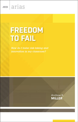 Freedom to Fail: How do I foster risk-taking and innovation in my classroom? (ASCD Arias) EBOOK