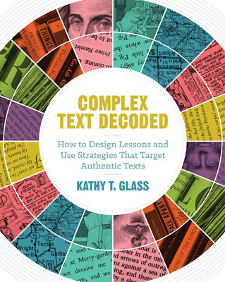 Complex Text Decoded: How to Design Lessons and Use Strategies That Target Authentic Texts EBOOK