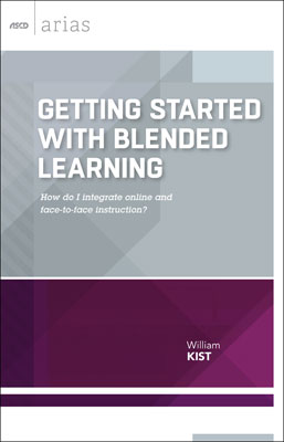 Getting Started with Blended Learning: How do I integrate online and face-to-face instruction? (ASCD Arias) EBOOK