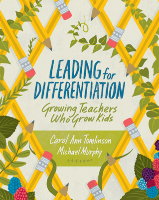 Leading for Differentiation: Growing Teachers Who