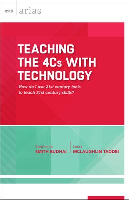 Teaching the 4 Cs with Technology: How do I use 21st century tools to teach 21st century skills? (ASCD Arias) EBOOK