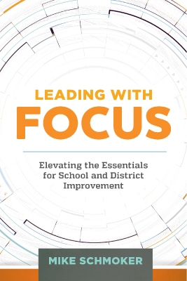 Leading with Focus: Elevating the Essentials for School and District Improvement EBOOK