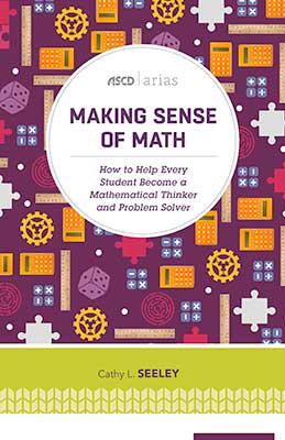 Making Sense of Math: How to Help Every Student Become a Mathematical Thinker and Problem Solver (ASCD Arias)