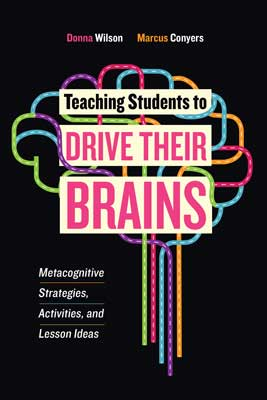 Teaching Students to Drive Their Brains: Metacognitive Strategies, Activities, and Lesson Ideas EBOOK