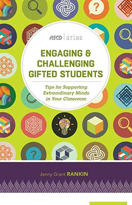 Engaging & Challenging Gifted Students: Tips for Supporting Extraordinary Minds in Your Classroom (ASCD Arias)