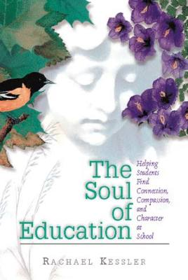 The Soul of Education: Helping Students Find Connection, Compassion, and Character at School (EBOOK)