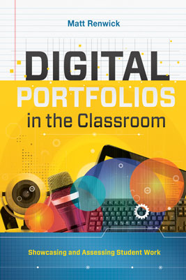 Digital Portfolios in the Classroom: Showcasing and Assessing Student Work EBOOK