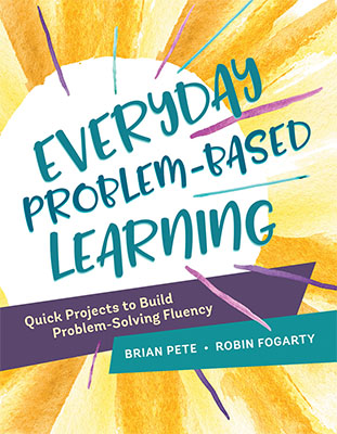 Everyday Problem-Based Learning: Quick Projects to Build Problem-Solving Fluency EBOOK