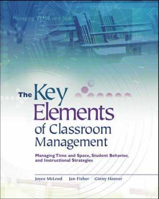 The Key Elements of Classroom Management: Managing Time and Space, Student Behavior, and Instructional (EBOOK)
