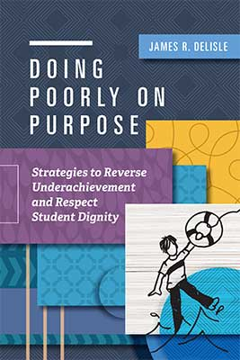 Doing Poorly on Purpose: Strategies to Reverse Underachievement and Respect Student Dignity EBOOK