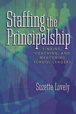 Staffing the Principalship: Finding, Coaching, and Mentoring School Leaders (EBOOK)