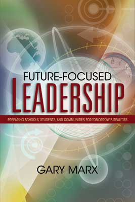 Future-Focused Leadership: Preparing Schools, Students, and Communities for Tomorrow's Realities (EBOOK)