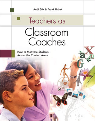 Teachers as Classroom Coaches: How to Motivate Students Across the Content Areas (EBOOK)