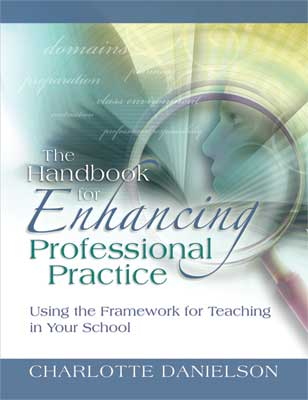 The Handbook for Enhancing Professional Practice: Using the Framework for Teaching in Your School (EBOOK)