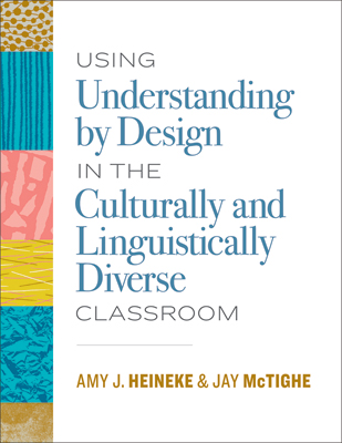 Using Understanding by Design in the Culturally and Linguistically Diverse Classroom EBOOK