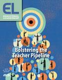 Educational Leadership May 2018 Bolstering the Teacher Pipeline