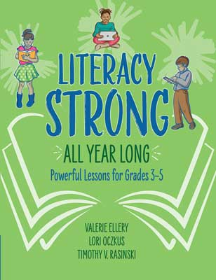 Literacy Strong All Year Long: Powerful Lessons for Grades 3–5