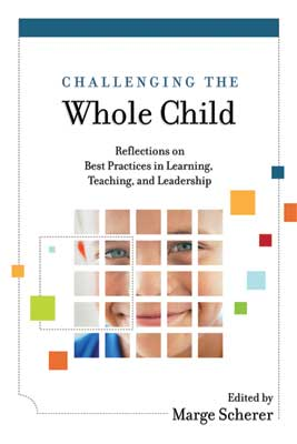 Challenging the Whole Child: Reflections on Best Practices in Learning, Teaching, and Leadership [e-book only]