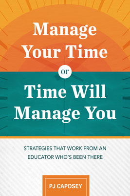 Manage Your Time or Time Will Manage You: Strategies That Work from an Educator Who's Been There EBOOK