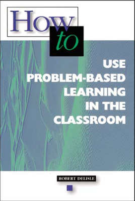 How to Use Problem Based Learning in the Classroom (EBOOK)