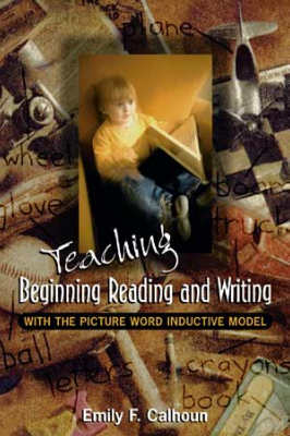 Teaching Beginning Reading and Writing with the Picture Word Inductive Model (EBOOK)
