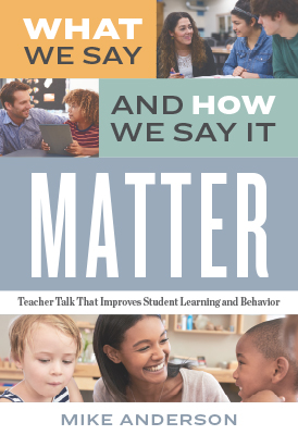 What We Say and How We Say It Matter: Teacher Talk That Improves Student Learning and Behavior EBOOK