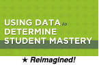 Using Data to Determine Student Mastery (Reimagined) [PDO]