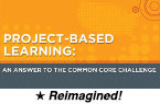 Project-Based Learning: An Answer to the Common Core Challenge (Reimagined) [PDO]