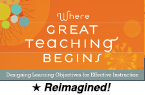 Where Great Teaching Begins: Designing Student Learning Objectives for Effective Instruction (Reimagined) [PDO]