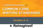 Understanding the Common Core Writing Standards: Grades K-5 (Reimagined) [PDO]