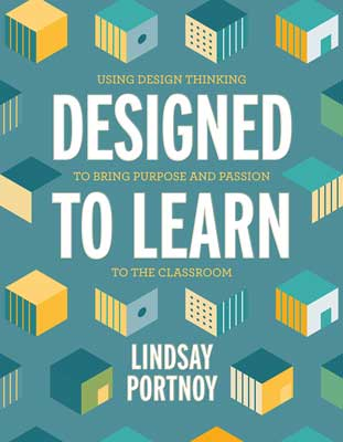 Designed to Learn: Using Design Thinking to Bring Purpose and Passion to the Classroom
