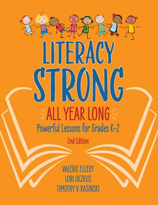 Literacy Strong All Year Long: Powerful Lessons for Grades K–2, 2nd Edition