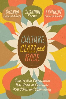 Culture, Class, and Race: Constructive Conversations That Unite and Energize Your School and Community