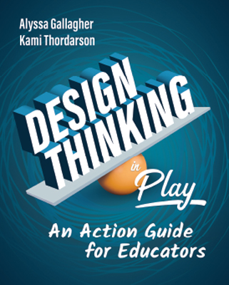 Design Thinking in Play: An Action Guide for Educators