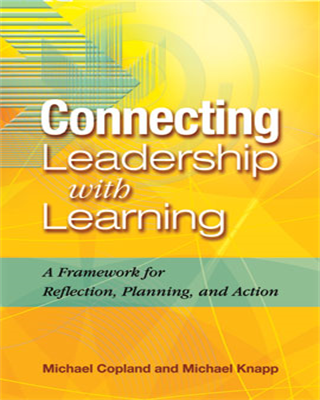 Connecting Leadership with Learning: A Framework for Reflection, Planning, and Action
