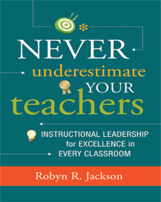 Never Underestimate Your Teachers: Instructional Leadership for Excellence in Every Classroom