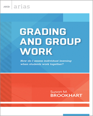 Grading and Group Work: How do I assess individual learning when students work together? (ASCD Arias)
