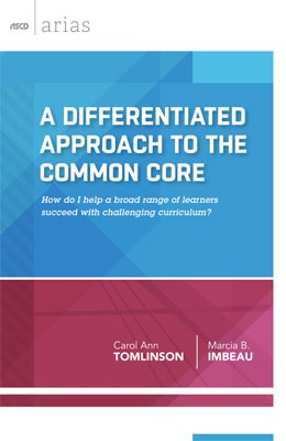 A Differentiated Approach to the Common Core: How do I help a broad range of learners succeed with challenging curriculum? (ASCD Arias)