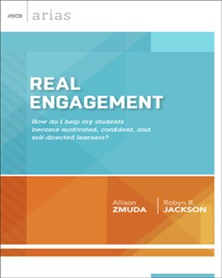 Real Engagement: How do I help my students become motivated, confident, and self-directed learners? (ASCD Arias)