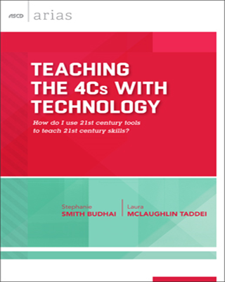 Teaching the 4 Cs with Technology: How do I use 21st century tools to teach 21st century skills? (ASCD Arias)